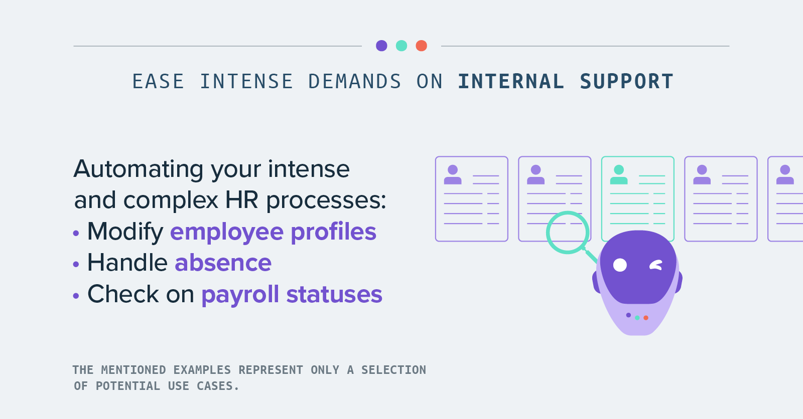 Ease intense demands on Internal support - Automating your intense and complex HR processes: • Modify employee profiles • Handle absence • Check on payroll statuses